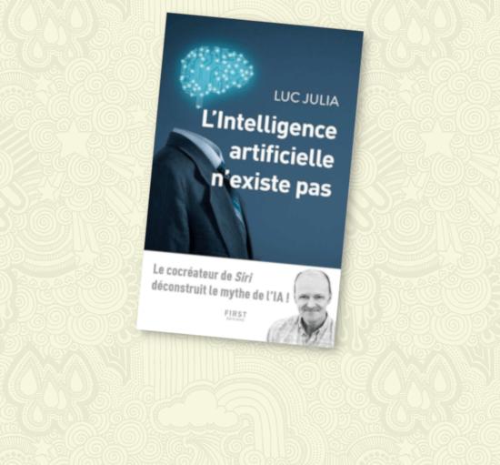 L'intelligence artificielle n'existe pas, le livre de Luc JULIA